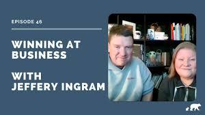 Episode 46 Winning at Business with Jeffery Ingram - YouTube