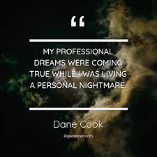 Proffessional Quotes My Professional Dreams Were Coming Tru Dane Cook