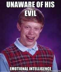 unaware of his evil emotional intelligence - Bad luck Brian meme ... via Relatably.com