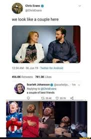 Chris Evans @ we look like a couple here AM 06 Jun 19 Twitter for Android  Likes Scarlett Johansson @scarlettjo.. Replying to @ChrisEvans a couple of  best friends - iFunny :)
