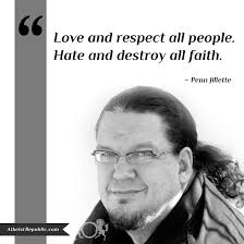 Atheist Quotes Cool Penn Jillette Love All People Hate And Destroy All Faith