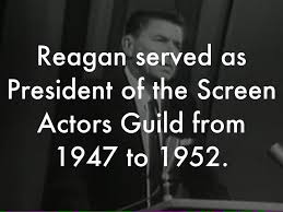 Image result for Reagan served as president of the Screen Actor's Guild from 1947 to 1952