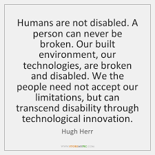 Quotes For Her Simple Humans are not disabled A person can never be broken Our built