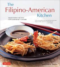 American Homestyle Kitchen The Filipino American Kitchen Traditional Recipes Contemporary