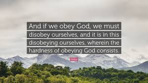 I don't believe that god ever tells us no. Moby Quote And If We Obey God We Must Disobey Ourselves And It Is In This Disobeying Ourselves Wherein The Hardness Of Obeying G