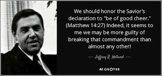 Cheer Quotes Stunning Jeffrey R Holland Quote We Should Honor The Savior's Declaration