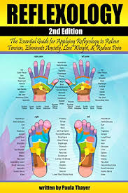 Reflexology The Essential Guide For Applying Reflexology To Relieve Tension Eliminate Anxiety Lose Weight And Reduce Pain Reflexology For