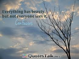 Everything Has Beauty Quotes Best Of Everything Has Beauty But Not Everyone Sees It Quotesvalley