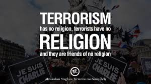 inspiring quotes against terrorist and religious terrorism terrorism has no religion terrorists have no religion and they are friends of no religion manmohan singh