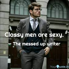 Classy Men Are Sexy Quotes Writings By Bhumika Patel Yourquote
