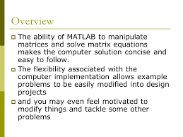 overview the ability of matlab to manipulate matrices and solve matrix equations makes the computer solution
