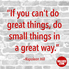 Great small quotes If you can't do great things do small things in a great way 47