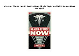 Amazon Single Charts Amazon Charts Health Justice Now Single Payer And What