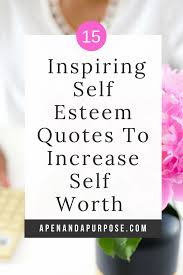 15 Inspiring Self Esteem Quotes To Increase Self Worth And Confidence