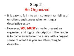 descriptive essay ppt video online  step 2 be organized it is easy to fall into an incoherent rambling of emotions