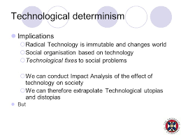 technology and society james stewart internet and society week  10 technological determinism implications
