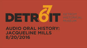 Jacqueline Mills, August 20th, 2016 · Detroit Historical Society Oral  History Archive