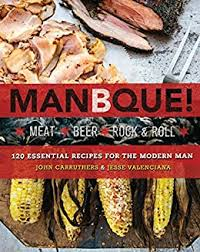 ManBQue: Meat. <b>Beer</b>. <b>Rock and Roll</b>. - Kindle edition by Carruthers ...