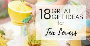 Image Quote Gifts For Tea Lovers 18 Awesome Ideas To Please Every Tea Aficionado Best Gift Idea Best Gift Idea Tea Lovers Gifts 18 Awesome Ideas To Please Every