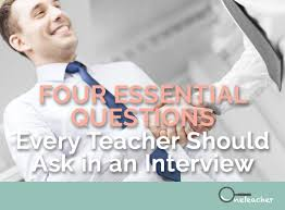 What To Ask In An Interview Four Essential Questions Every Teacher Should Ask In An