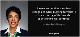 Anna Maria Chavez Quote Unless And Until Our Society Recognizes Best Cyberbullying Quotes