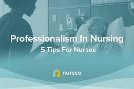 Professionalism In Nursing 5 Tips For Maintaining Professionalism In Nursing