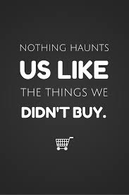 Fashion Quotes Nothing Haunts Us Like The Things We Didnt Buy