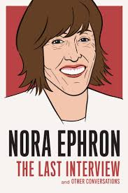 nora ephron david foster wallace and others the last interview nora ephron david foster wallace and others the last interview series the washington post