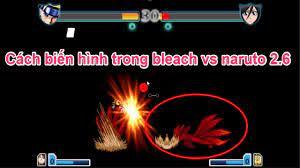 Hướng Dẫn Các Bạn Cách Biến Hình Trong Game Bleach Vs Naruto Mọi Phiên Bản