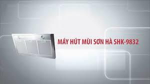 SƠN HÀ - Máy hút mùi SHK 9832 - YouTube