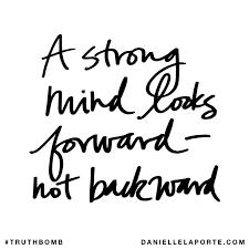 A Strong Mind Looks Forward Not Backward Truthbomb 821