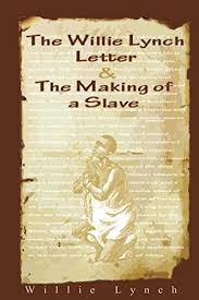 william lynch letter amazon com the willie lynch letter and the making of a slave ebook