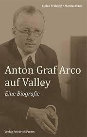 Anton Graf Arco auf Valley: Eine Biografie   Froehling, Stefan  本   通販    Amazon