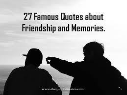 40 Famous Quotes About Friendship And Memories Interesting Old Memories Quotes Friends