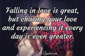 Great Love Quotes Inspiration Falling In Love Is Great But Chasing Your Love And Experiencing It