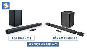 Dàn âm thanh 5.1 và loa thanh 2.1: Nên chọn mua loại nào?