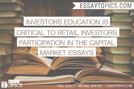 investors education is critical to retail investors  100% papers on investors education is critical to retail investors participation in the capital market essays sample topics paragraph introduction
