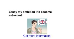 essay my ambition life become astronaut google docs