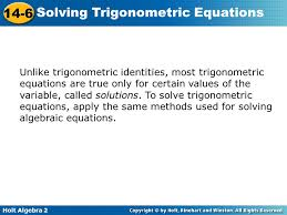 unlike trigonometric identities most trigonometric equations are true only for certain values of the variable