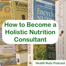 how to bee a holistic nutritionist or nutrition consultant