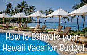 vacation expense calculator how much for a trip to hawaii budget calculator go