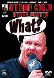 "Stone Cold Steve Austin: ""What?"" 