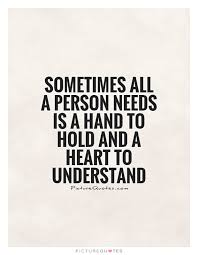 Quotes About Hands Gorgeous Sometimes All A Person Needs Is A Hand To Hold And A Heart To