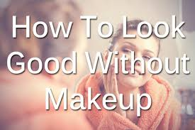 how to look good without makeup top beauty brands reviewed