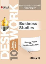 cbse desk work sample papers for class business study  cbse desk work sample papers for class 12 business study 2016