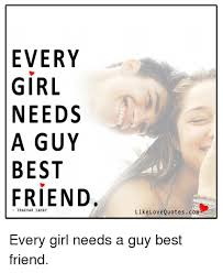 Best Friend Love Quotes Magnificent EVERY GIRL NEEDS A GUY BEST FRIEND Like Love Quotes Come Every Girl