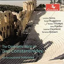 LOUISIANA SINFONIETTA; LORAINE SIMS; SUSAN RUGGIERO; KOSTAS TILIAKOS; AMY  PORTER; LEANNE CLEMENT - Operatic Works of Dinos Constantinides -  Amazon.com Music