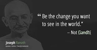 Ghandi Quote Adorable Gandhi Didn't Say Be The Change You Want To See In The World