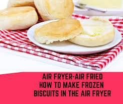 Air Fryer How To Cook Frozen Biscuits In The Air Fryer