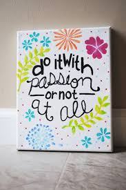Canvas Design Ideas canvas quote painting 8x10 do it with passion or not at all